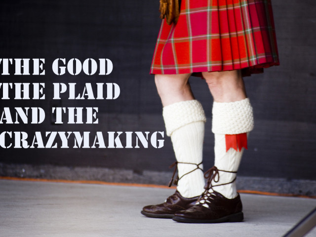 The Good, The Plaid, and The Crazymaking