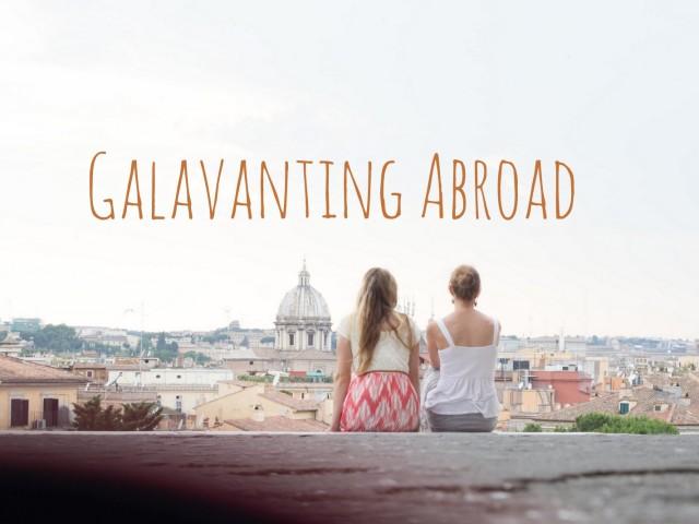 Galavanting Abroad
